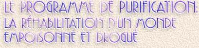 LE PROGRAMME DE PURIFICATION: LA REHABILITATION D'UN MONDE EMPOISONNE ET DROGUE
